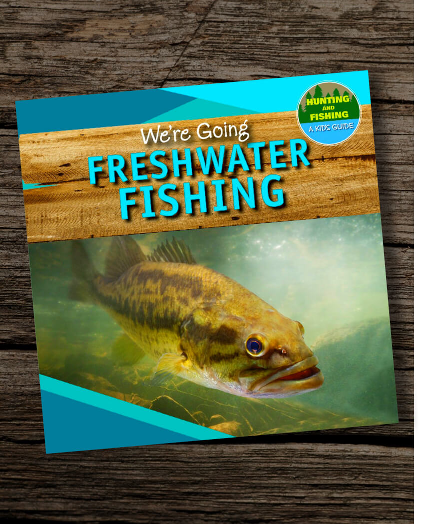 Were-Going-Freshwater-Fishing-Hunting-and-Fishing-A-Kids-Guide